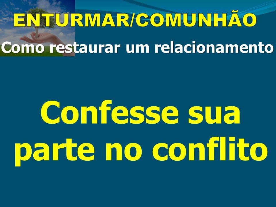Como restaurar um relacionamento Confesse sua parte no conflito