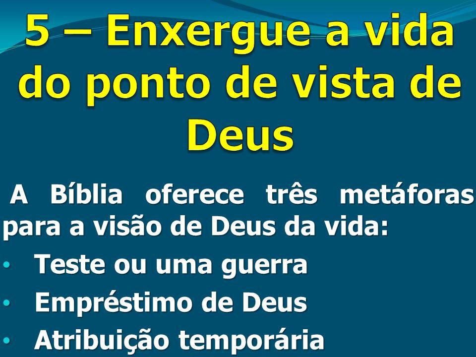 A Bíblia oferece três metáforas para a visão de Deus da vida: A Bíblia oferece três metáforas para a visão de Deus da vida: • Teste ou uma guerra • Em