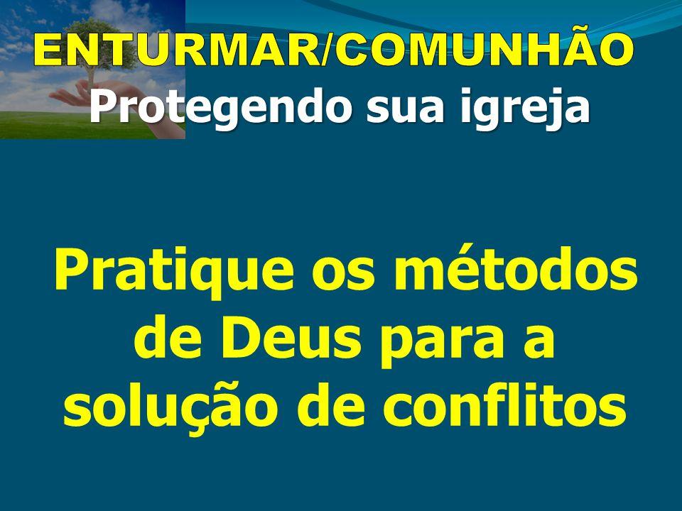 Protegendo sua igreja Pratique os métodos de Deus para a solução de conflitos