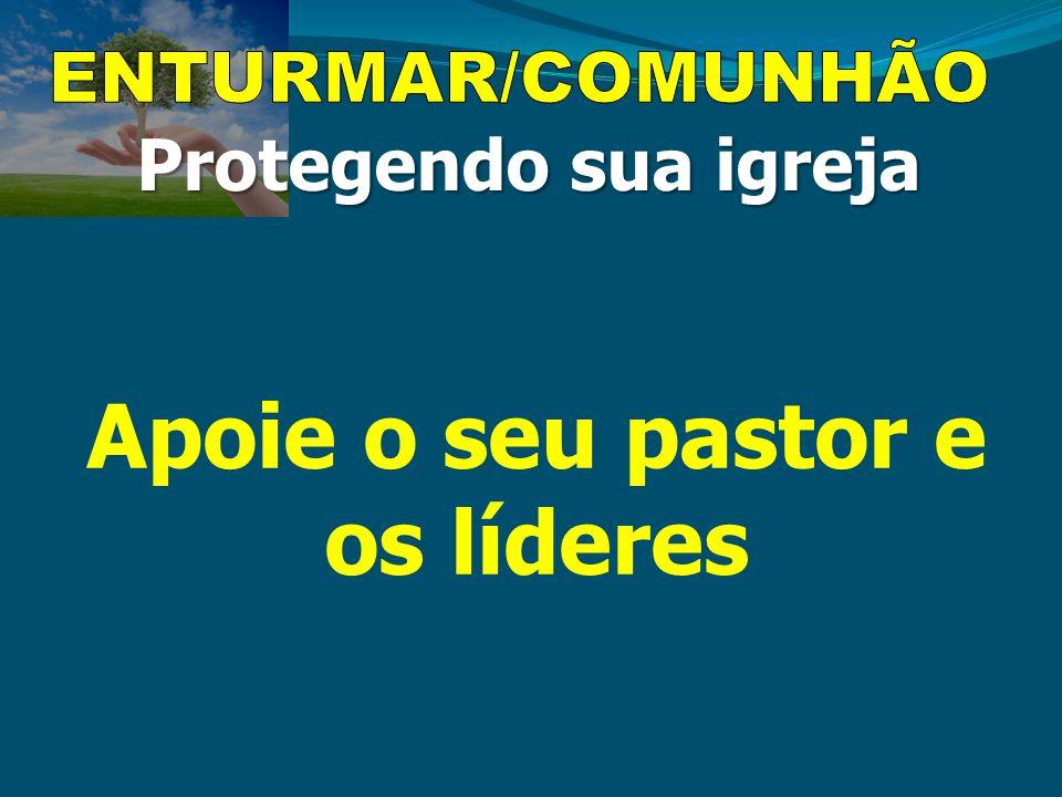 Protegendo sua igreja Apoie o seu pastor e os líderes