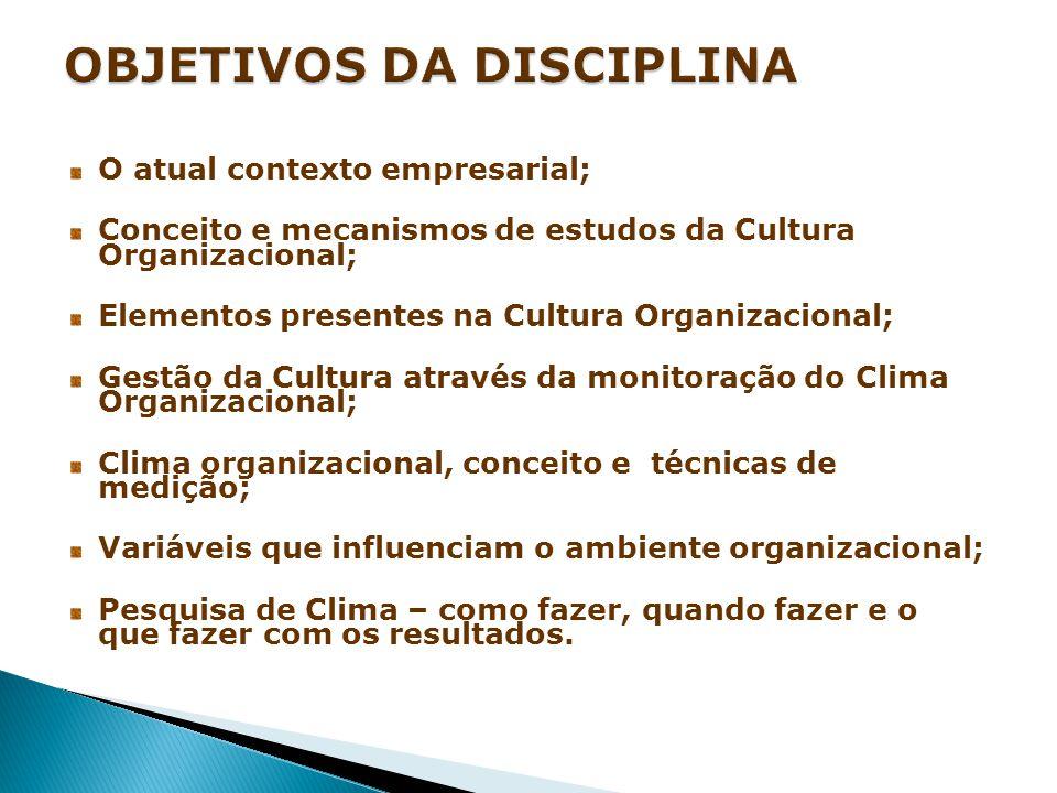 O atual contexto empresarial; Conceito e mecanismos de estudos da Cultura Organizacional; Elementos presentes na Cultura Organizacional; Gestão da Cul