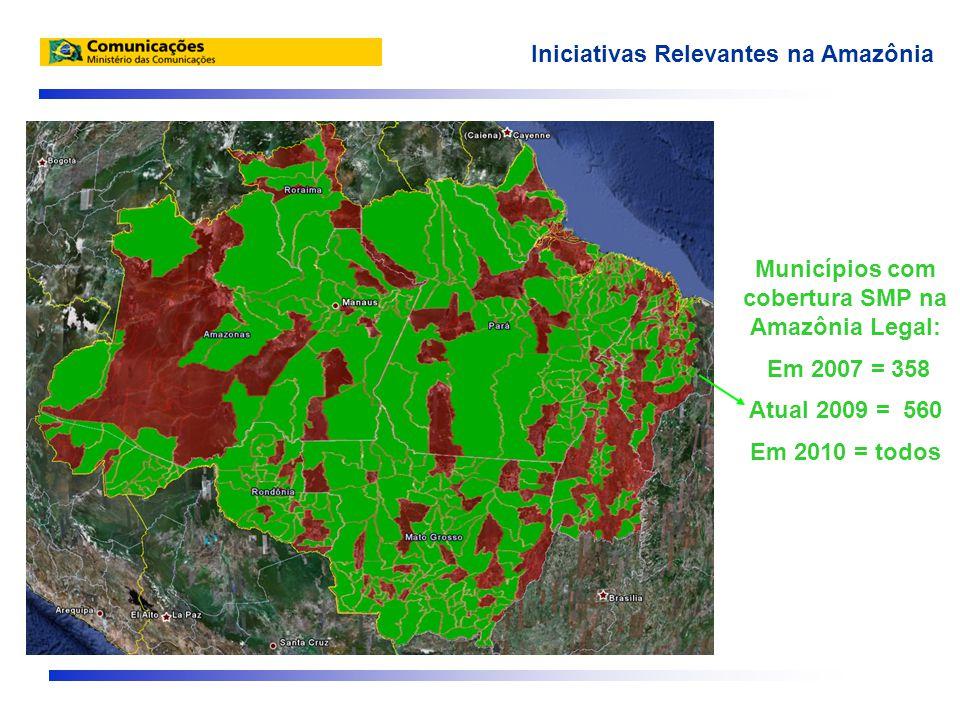 Municípios com cobertura SMP na Amazônia Legal: Em 2007 = 358 Atual 2009 = 560 Em 2010 = todos Iniciativas Relevantes na Amazônia