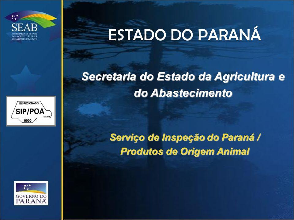 ESTADO DO PARANÁ Secretaria do Estado da Agricultura e do Abastecimento Serviço de Inspeção do Paraná / Produtos de Origem Animal