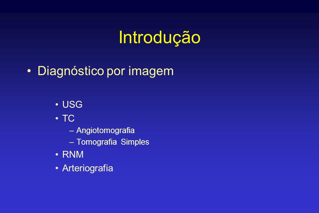 Introdução •Diagnóstico por imagem •USG •TC –Angiotomografia –Tomografia Simples •RNM •Arteriografia