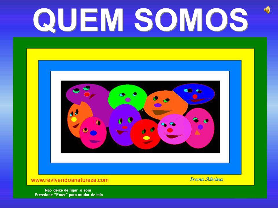 """QUEM SOMOS QUEM SOMOS www.revivendoanatureza.com Irene Alvina Não deixe de ligar o som Pressione """"Enter"""" para mudar de tela"""