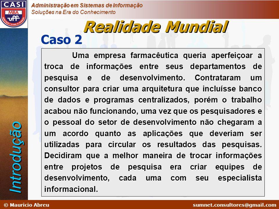 sumnet@microlink.com.br © Mauricio Abreusumnet.consultores@gmail.com Administração em Sistemas de Informação Soluções na Era do Conhecimento Caso 2 Um