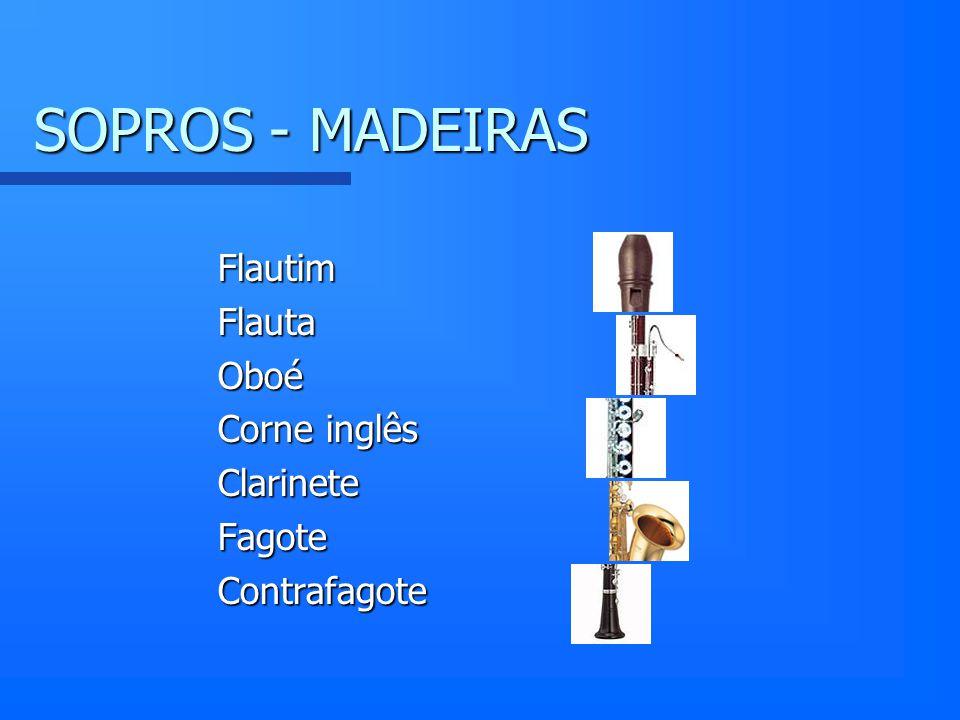 SOPROS - MADEIRAS Flautim Flauta Oboé Corne inglês Clarinete Fagote Contrafagote