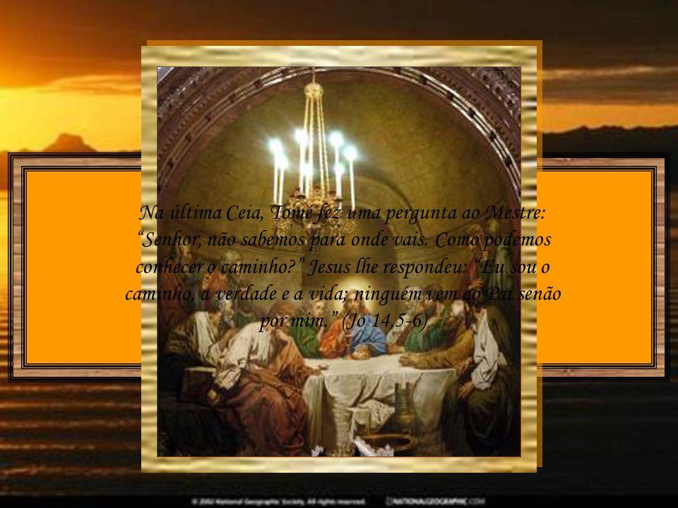 Na última Ceia, Tomé fez uma pergunta ao Mestre: Senhor, não sabemos para onde vais.