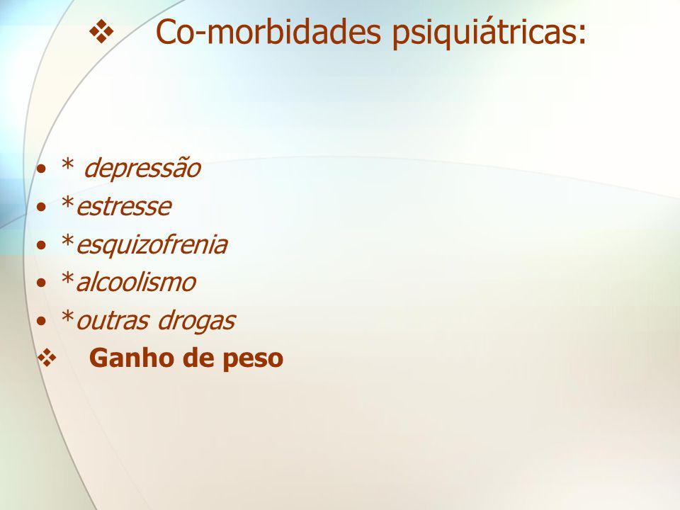 CO - MORBIDADES •O fator que mais contribui para o fracasso na cessação de fumar é a associação do tabagismo com distúrbios psiquiátricos.