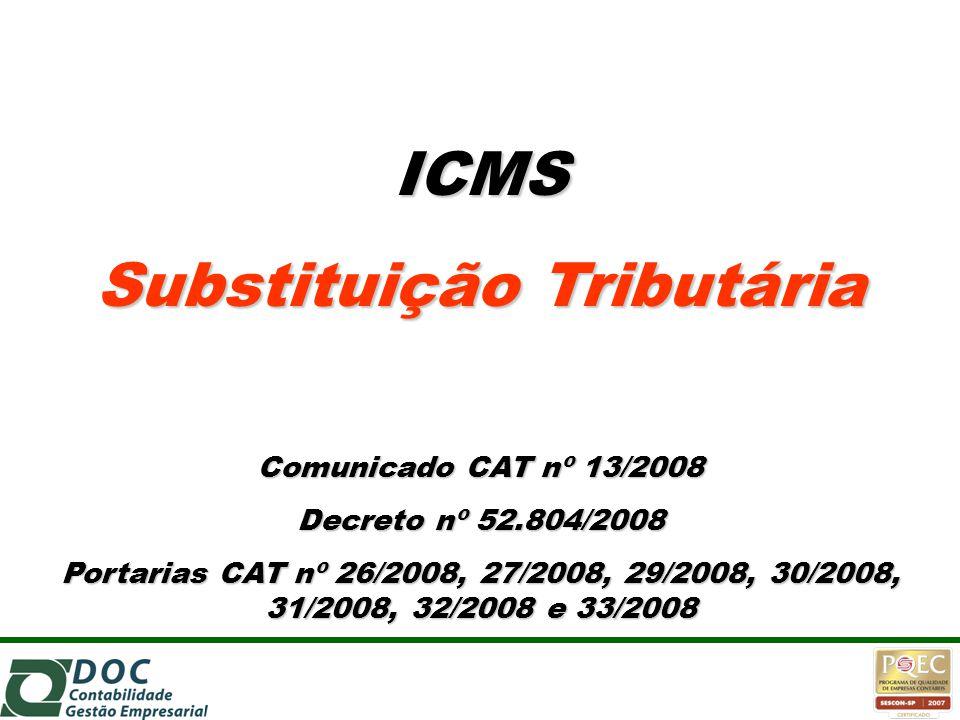 ICMS Substituição Tributária Comunicado CAT nº 13/2008 Decreto nº 52.804/2008 Portarias CAT nº 26/2008, 27/2008, 29/2008, 30/2008, 31/2008, 32/2008 e