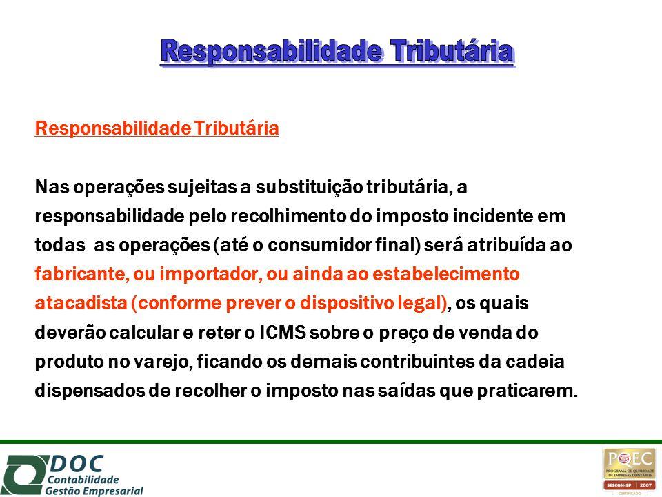 Responsabilidade Tributária Nas operações sujeitas a substituição tributária, a responsabilidade pelo recolhimento do imposto incidente em todas as op
