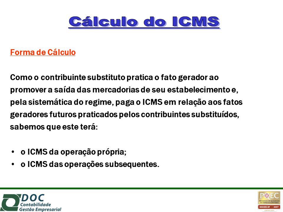 Forma de Cálculo Como o contribuinte substituto pratica o fato gerador ao promover a saída das mercadorias de seu estabelecimento e, pela sistemática