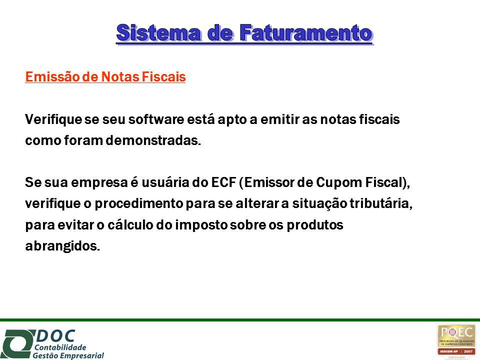 Emissão de Notas Fiscais Verifique se seu software está apto a emitir as notas fiscais como foram demonstradas. Se sua empresa é usuária do ECF (Emiss