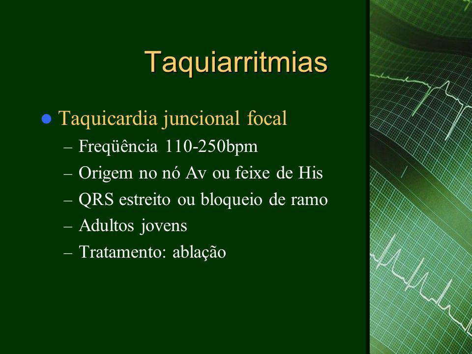 Taquiarritmias  Taquicardia juncional focal – Freqüência 110-250bpm – Origem no nó Av ou feixe de His – QRS estreito ou bloqueio de ramo – Adultos jo