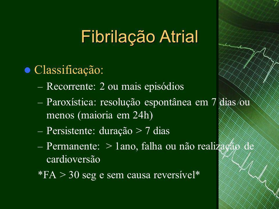 Fibrilação Atrial  Classificação: – Recorrente: 2 ou mais episódios – Paroxística: resolução espontânea em 7 dias ou menos (maioria em 24h) – Persist