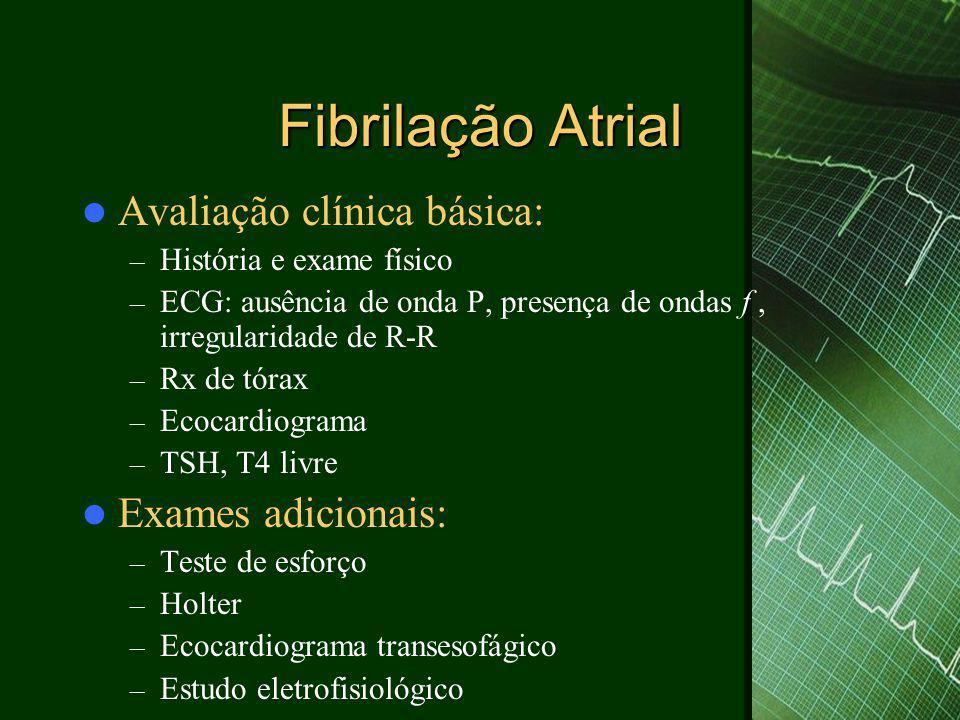 Fibrilação Atrial  Avaliação clínica básica: – História e exame físico – ECG: ausência de onda P, presença de ondas f, irregularidade de R-R – Rx de