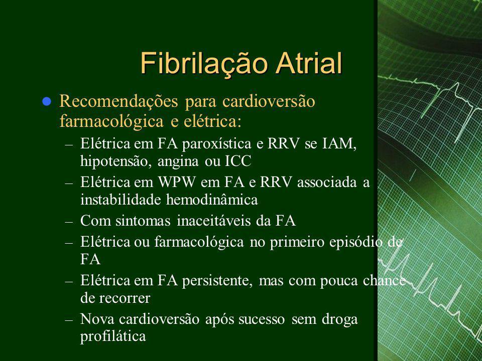  Recomendações para cardioversão farmacológica e elétrica: – Elétrica em FA paroxística e RRV se IAM, hipotensão, angina ou ICC – Elétrica em WPW em