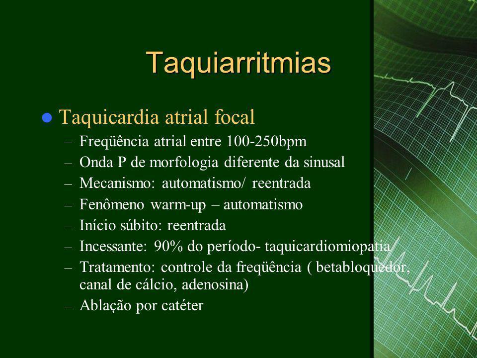 Taquiarritmias  Taquicardia ventricular não sustentada – Sem cardiopatia estrutural: 4%  Não aumenta mortalidade  Tratamento: betabloqueador/ ablação – Com cardiopatia estrutural:  Aumenta o risco de morte súbita  Tratamento: se induzir sustentatada: CDI, amiodarona betabloqueador