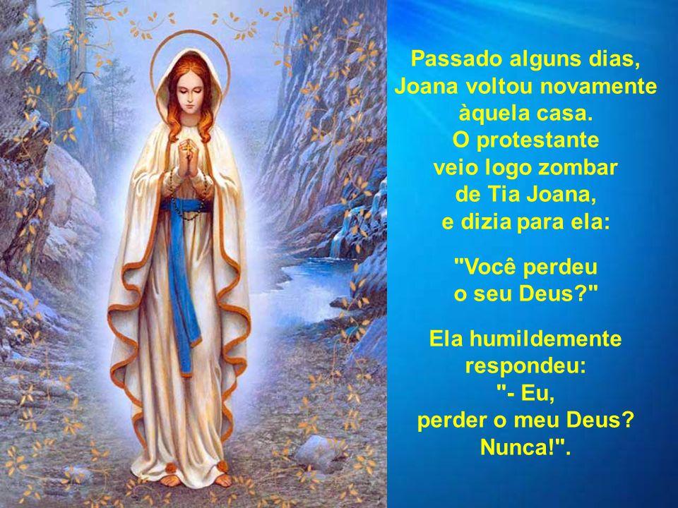 Uma humilde devota de Nossa Senhora: Certo dia, tia Joana, conhecida por todos na vizinhança, foi vender suas verduras na casa de um protestante e per