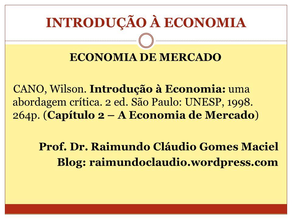 INTRODUÇÃO À ECONOMIA ECONOMIA DE MERCADO CANO, Wilson. Introdução à Economia: uma abordagem crítica. 2 ed. São Paulo: UNESP, 1998. 264p. (Capítulo 2