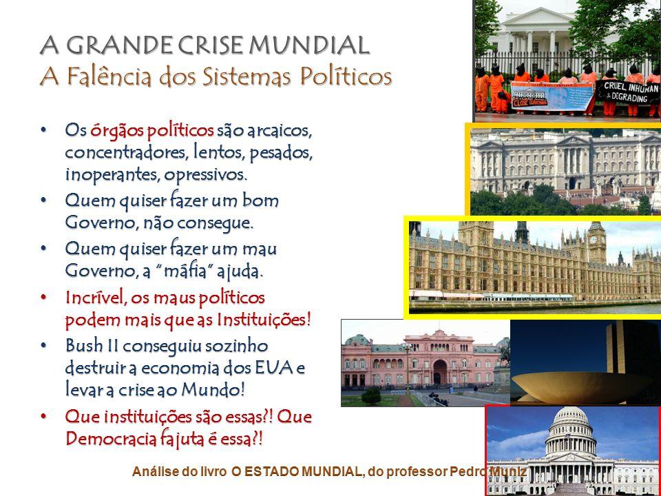 A GRANDE CRISE MUNDIAL A Falência dos Sistemas Políticos • Toda essa grande crise porque os governos atrasados não mais governam.