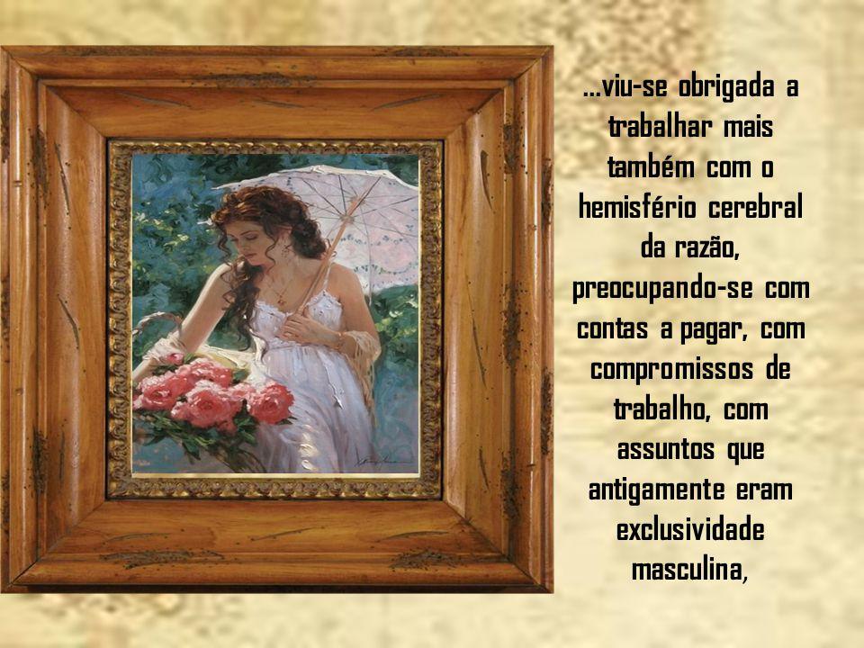 A mulher moderna é mais atuante porque com a necessidade de se manter e, muitas vezes, manter a família...