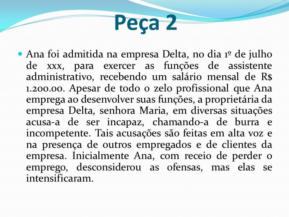 Peça 2  Ana foi admitida na empresa Delta, no dia 1º de julho de xxx, para exercer as funções de assistente administrativo, recebendo um salário mensal de R$ 1.200.00.
