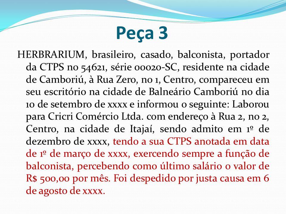 Peça 3 HERBRARIUM, brasileiro, casado, balconista, portador da CTPS no 54621, série 00020-SC, residente na cidade de Camboriú, à Rua Zero, no 1, Centr