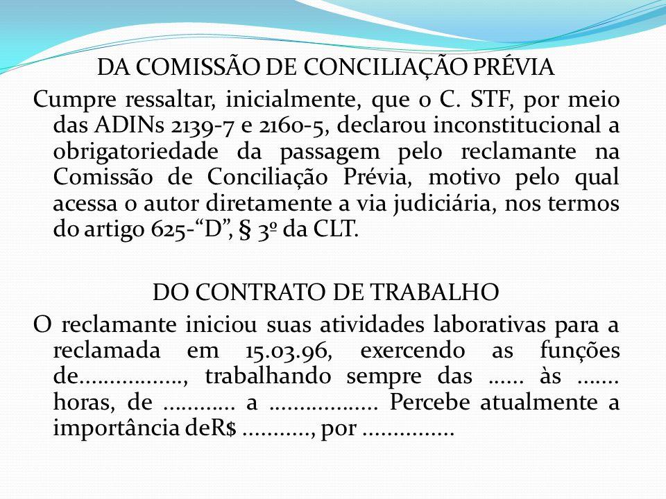 DA COMISSÃO DE CONCILIAÇÃO PRÉVIA Cumpre ressaltar, inicialmente, que o C. STF, por meio das ADINs 2139-7 e 2160-5, declarou inconstitucional a obriga