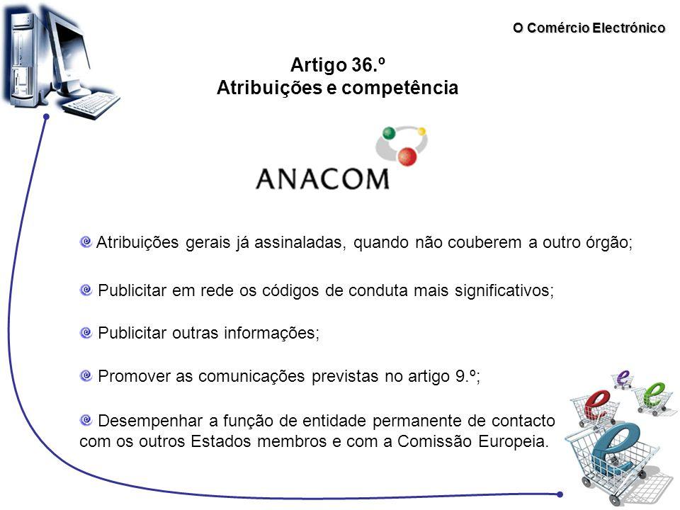 O Comércio Electrónico Artigo 36.º Atribuições e competência Atribuições gerais já assinaladas, quando não couberem a outro órgão; Publicitar em rede