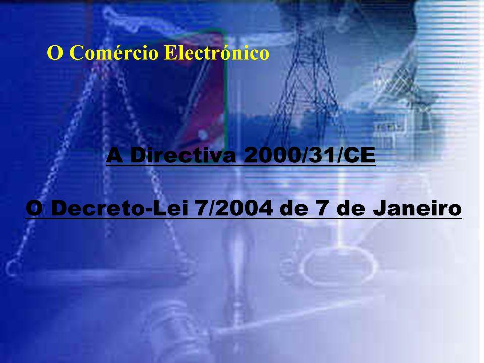 O Comércio Electrónico O Decreto-Lei 7/2004 de 7 de Janeiro A Directiva 2000/31/CE