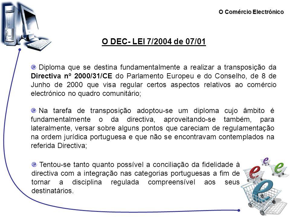 O Comércio Electrónico O DEC- LEI 7/2004 de 07/01 Tentou-se tanto quanto possível a conciliação da fidelidade à directiva com a integração nas categor