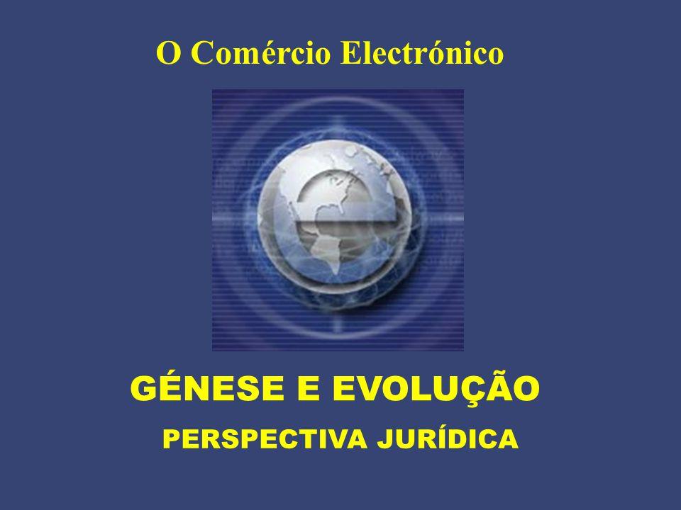 O Comércio Electrónico GÉNESE E EVOLUÇÃO PERSPECTIVA JURÍDICA