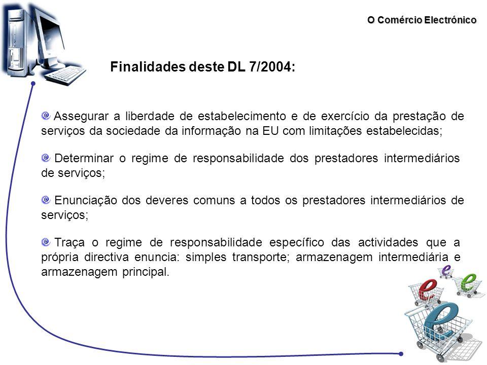 Finalidades deste DL 7/2004: Assegurar a liberdade de estabelecimento e de exercício da prestação de serviços da sociedade da informação na EU com lim
