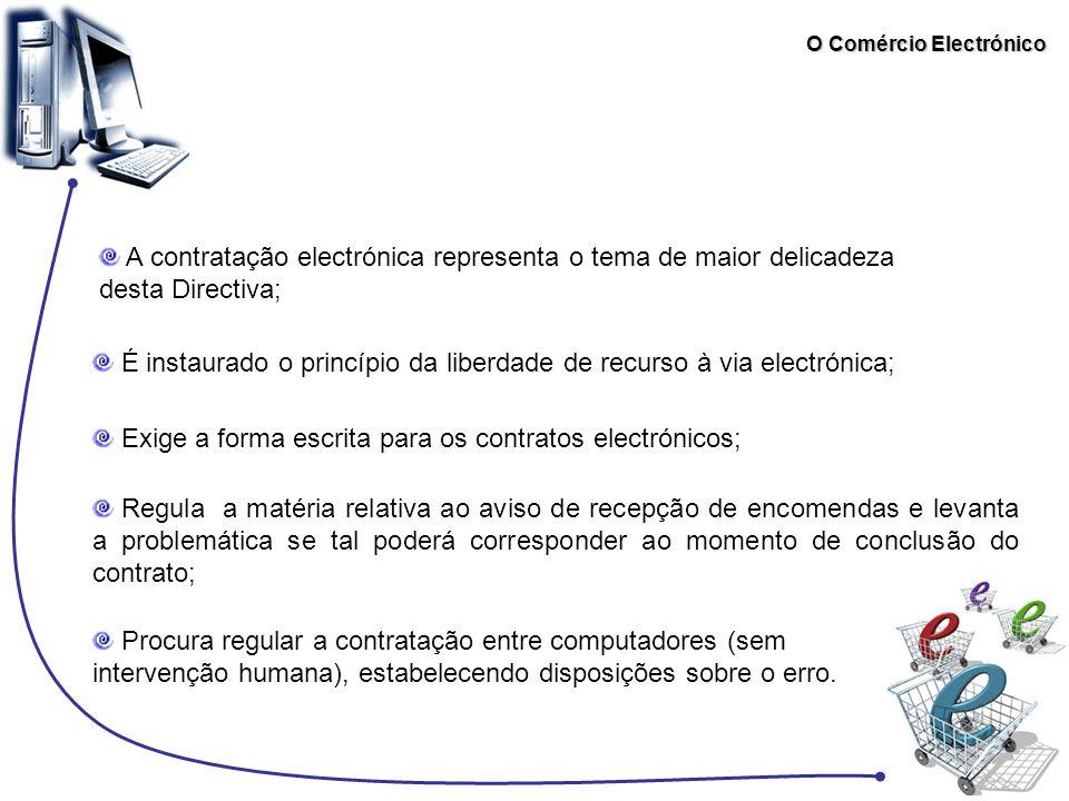 O Comércio Electrónico A contratação electrónica representa o tema de maior delicadeza desta Directiva; É instaurado o princípio da liberdade de recur