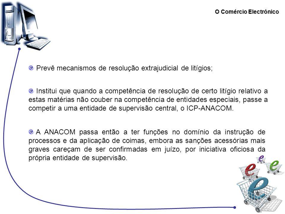 O Comércio Electrónico Prevê mecanismos de resolução extrajudicial de litígios; Institui que quando a competência de resolução de certo litígio relati