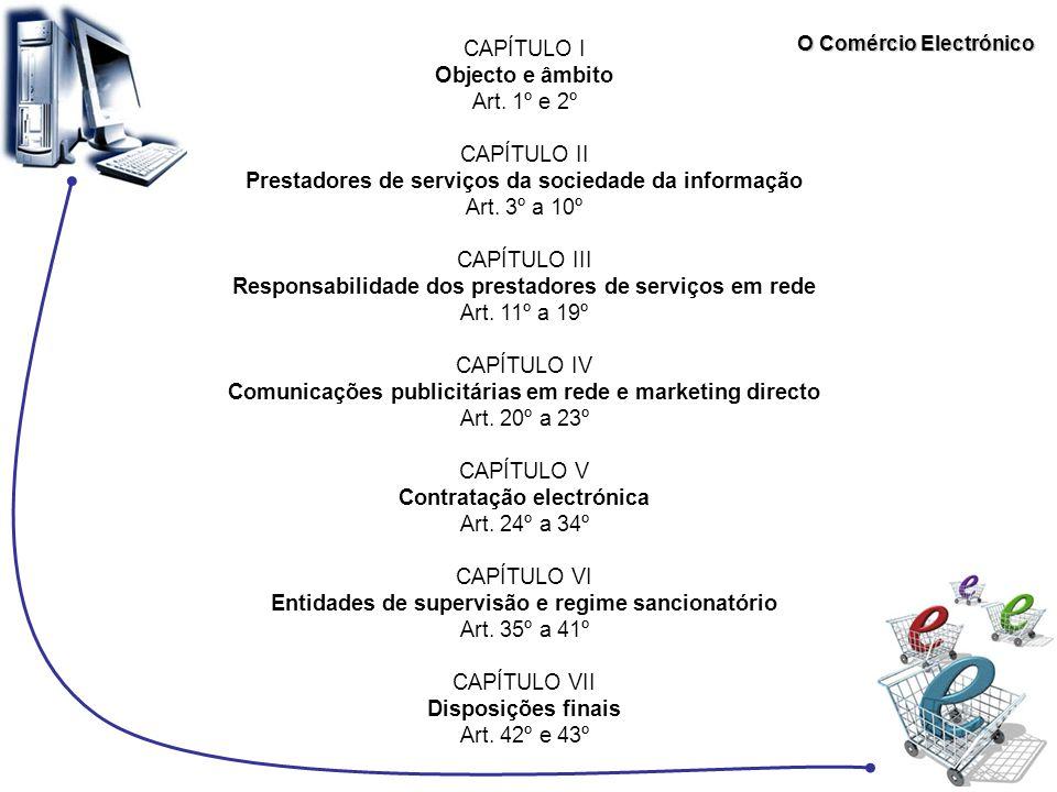 CAPÍTULO I Objecto e âmbito Art. 1º e 2º CAPÍTULO II Prestadores de serviços da sociedade da informação Art. 3º a 10º CAPÍTULO III Responsabilidade do