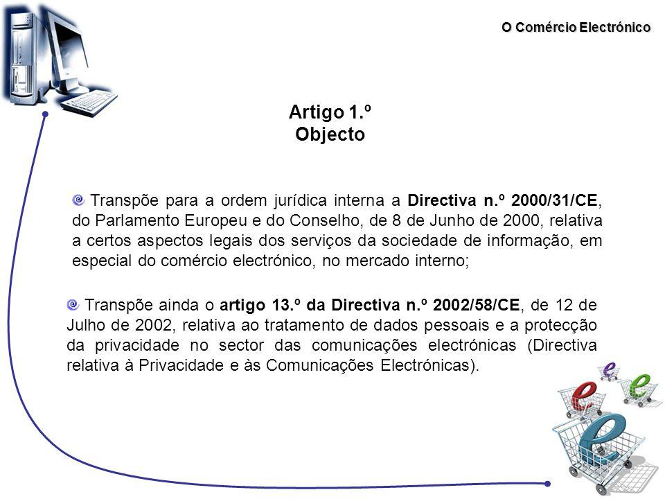O Comércio Electrónico Artigo 1.º Objecto Transpõe para a ordem jurídica interna a Directiva n.º 2000/31/CE, do Parlamento Europeu e do Conselho, de 8