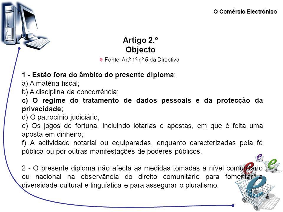 O Comércio Electrónico Artigo 2.º Objecto 1 - Estão fora do âmbito do presente diploma: a) A matéria fiscal; b) A disciplina da concorrência; c) O reg
