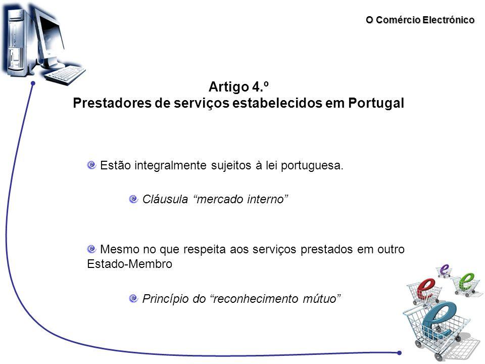 O Comércio Electrónico Artigo 4.º Prestadores de serviços estabelecidos em Portugal Estão integralmente sujeitos à lei portuguesa. Mesmo no que respei