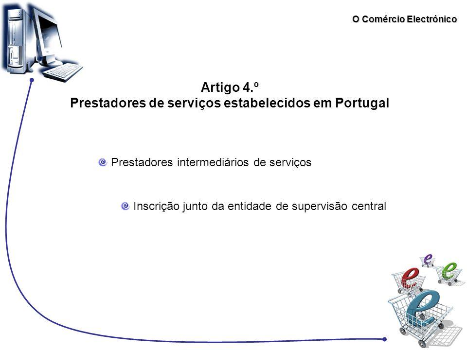 O Comércio Electrónico Artigo 4.º Prestadores de serviços estabelecidos em Portugal Prestadores intermediários de serviços Inscrição junto da entidade