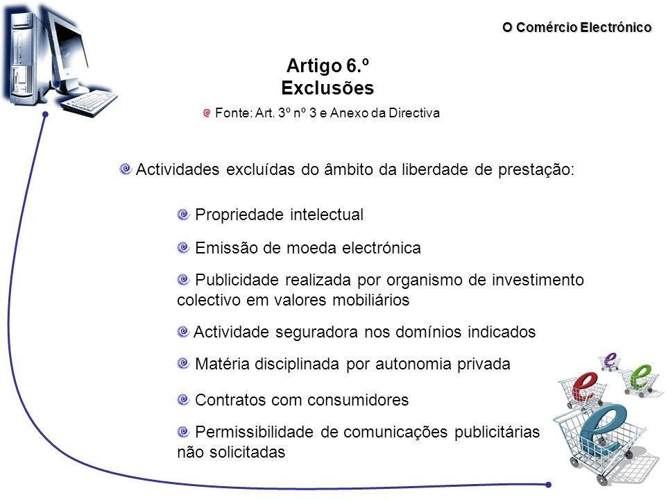 O Comércio Electrónico Artigo 6.º Exclusões Fonte: Art. 3º nº 3 e Anexo da Directiva Actividades excluídas do âmbito da liberdade de prestação: Propri