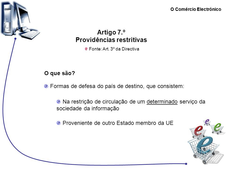 O Comércio Electrónico Artigo 7.º Providências restritivas Fonte: Art. 3º da Directiva Formas de defesa do país de destino, que consistem: Proveniente