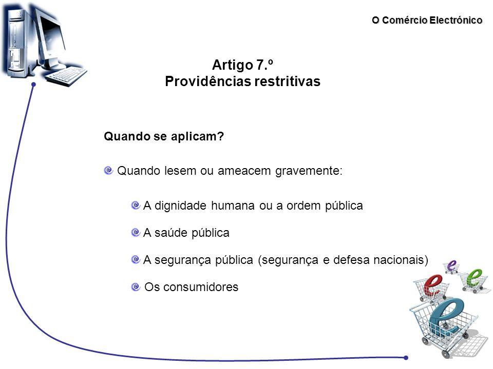 O Comércio Electrónico Artigo 7.º Providências restritivas Quando lesem ou ameacem gravemente: Quando se aplicam? A dignidade humana ou a ordem públic