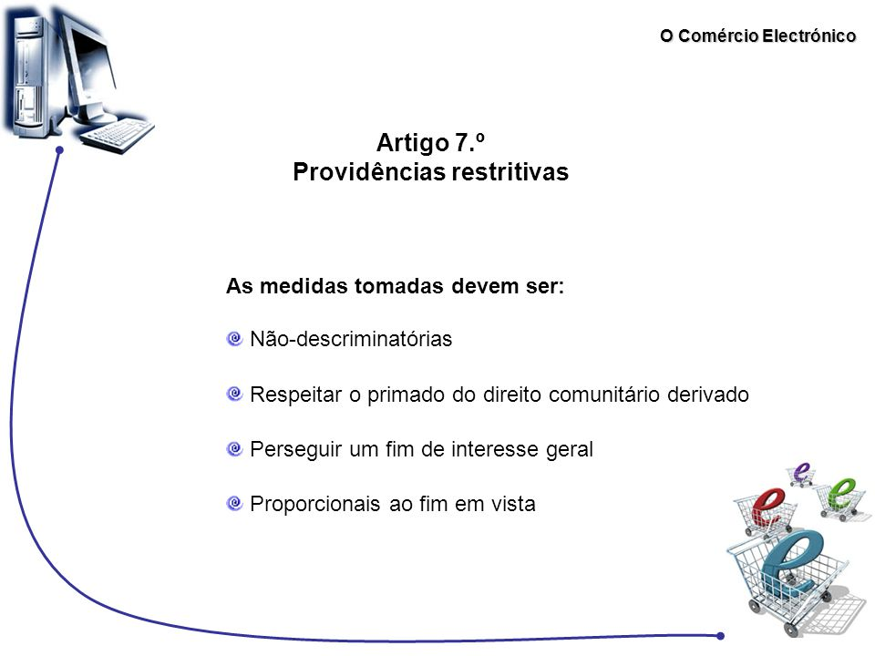 O Comércio Electrónico Artigo 7.º Providências restritivas Não-descriminatórias Respeitar o primado do direito comunitário derivado Perseguir um fim d