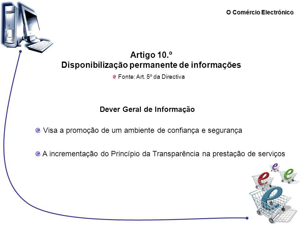 O Comércio Electrónico Artigo 10.º Disponibilização permanente de informações Fonte: Art. 5º da Directiva Visa a promoção de um ambiente de confiança