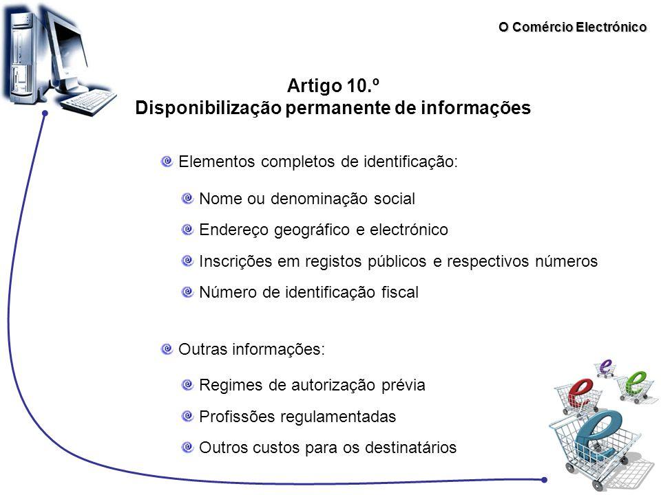 O Comércio Electrónico Artigo 10.º Disponibilização permanente de informações Elementos completos de identificação: Nome ou denominação social Endereç