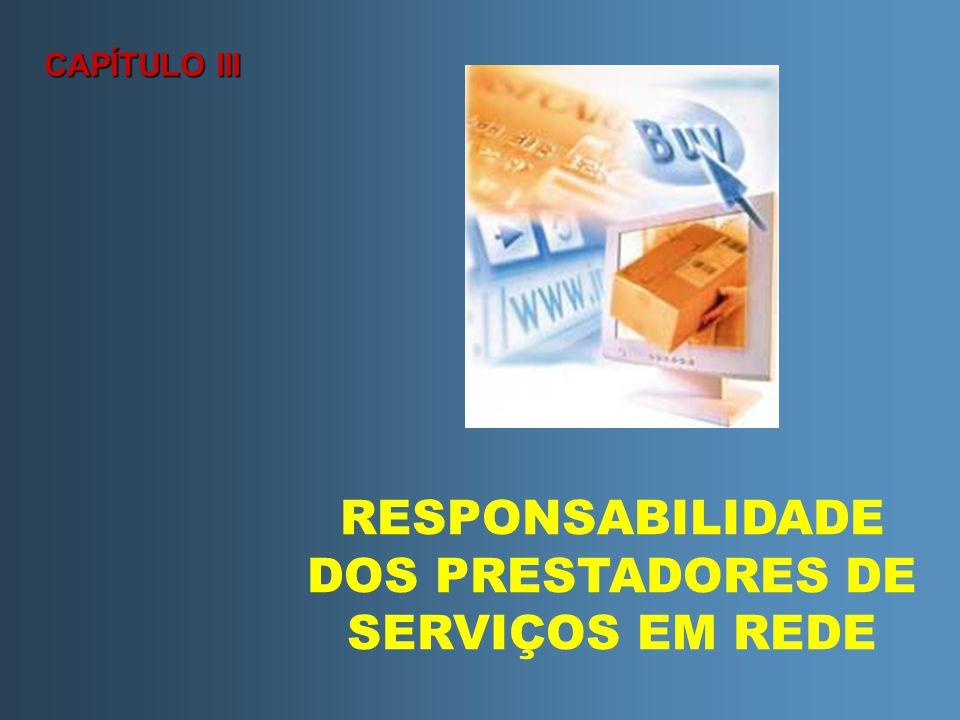 CAPÍTULO III RESPONSABILIDADE DOS PRESTADORES DE SERVIÇOS EM REDE