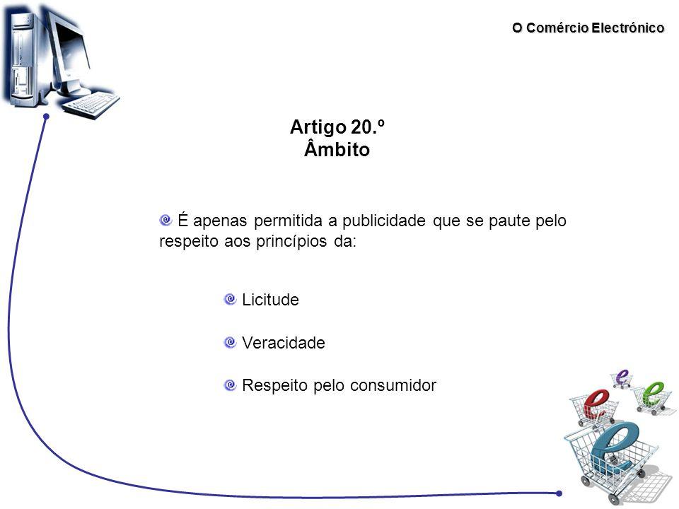 O Comércio Electrónico Artigo 20.º Âmbito É apenas permitida a publicidade que se paute pelo respeito aos princípios da: Licitude Veracidade Respeito