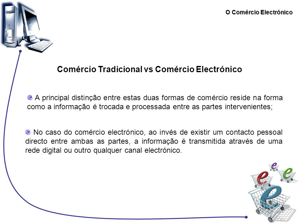 O Comércio Electrónico Principais tipos de Comércio Electrónico De entre as inúmeras possibilidades existentes para a classificação do comércio electrónico, (consoante p.